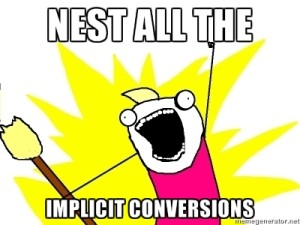 Nest all the implicit conversions!